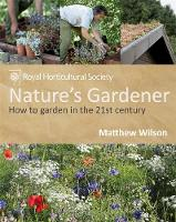 RHS Nature's Gardener: How to Garden...