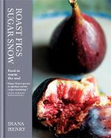 Roast Figs, Sugar Snow: Food to Warm...