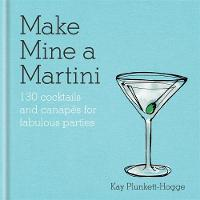 Make Mine a Martini: 130 Cocktails &...