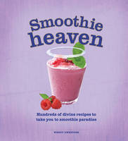 Smoothie Heaven: Hundreds of Divine...