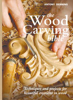 The Wood Carving Bible: Techniques ...