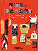 Wisdom for Home Preservers: 500 Tips...