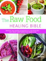 The Raw Food Healing Bible: Discover...