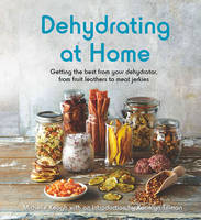 Dehydrating at Home: Getting the Best...