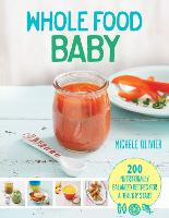 Whole Food Baby: 200 Nutritionally...