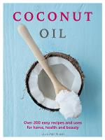 Coconut Oil: Over 200 Easy Recipes ...