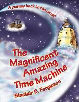 The Magnificent Amazing Time Machine:...