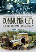 Commuter City: How the Railways ...