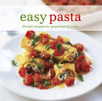 Easy Pasta: Simple Recipes for Great...