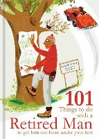 101 Things to Do With a Retired Man:...