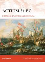 Actium 31 BC: Downfall of Antony and...