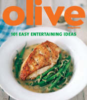 Olive: 101 Easy Entertaining Ideas