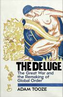 The Deluge: The Great War and the...