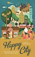 Happy City: Transforming Our Lives...