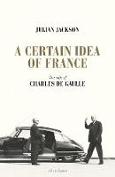 A Certain Idea of France: The Life of...