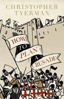 How to Plan a Crusade: Reason and...