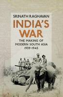 India's War: The Making of Modern...