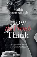 How the French Think: An Affectionate...