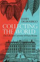 Collecting the World: The Life and...