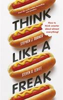 Think Like a Freak: How to Think...