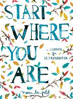 Start Where You are: A Journal for...