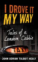 I Drove it My Way: Tales of a London...