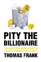 Pity the Billionaire: The Hard Times Swindle and the Unlikely Comeback of the Right