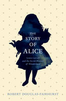 The Story of Alice: Lewis Carroll and...