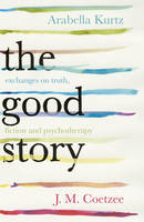 The Good Story: Exchanges on Truth,...
