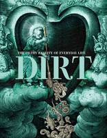 Dirt: The Filthy Reality of Everyday...