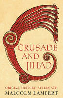 Crusade and Jihad: Origins, History,...