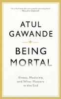 Being Mortal: Illness, Medicine and...