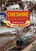 Cheshire Railways: The Age of Steam
