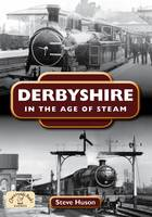 Derbyshire in the Age of Steam
