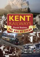 Kent Railways: The Age of Steam