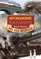 Nottinghamshire Railways: The Age of...