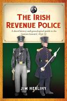 The Irish Revenue Police, 1832-1857: ...