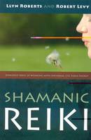 Shamanic Reiki: Expanded Ways of...