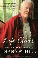 Life Class: The Selected Memoirs of...