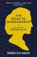 The Road to Middlemarch: My Life with...