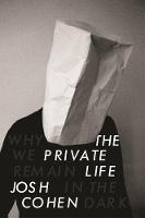 The Private Life: Why We Remain in ...