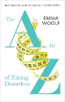 The A-Z of Eating Disorders