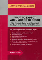 What to Expect When You Go to Court: ...