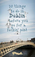 20 Things to Do in Dublin Before You...