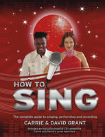 How to Sing: The Complete Guide to...