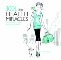 1001 Little Health Miracles: Simple...