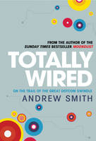 Totally Wired: The Wild Rise and ...