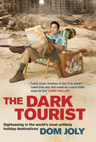 The Dark Tourist: Sightseeing in the...