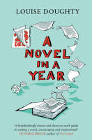 A Novel in a Year: A Novelist's Guide...