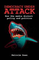 Democracy Under Attack: How the Media...
